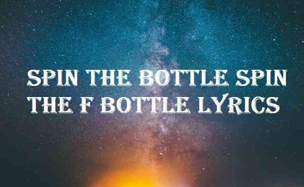 Spin The Bottle Spin The F Bottle Lyrics