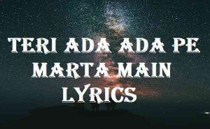 Teri Ada Ada Pe Marta Main Lyrics
