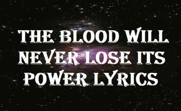 The Blood Will Never Lose Its Power Lyrics