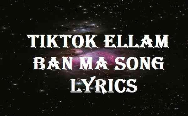 Tiktok Ellam Ban Ma Song Lyrics