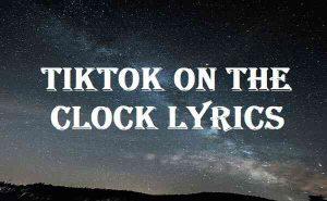 Tiktok On The Clock Lyrics