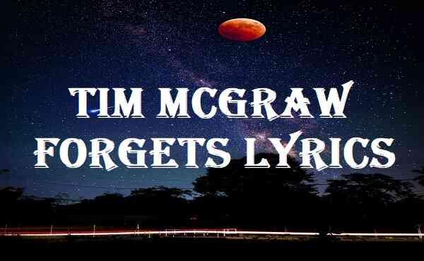 Tim Mcgraw Forgets Lyrics
