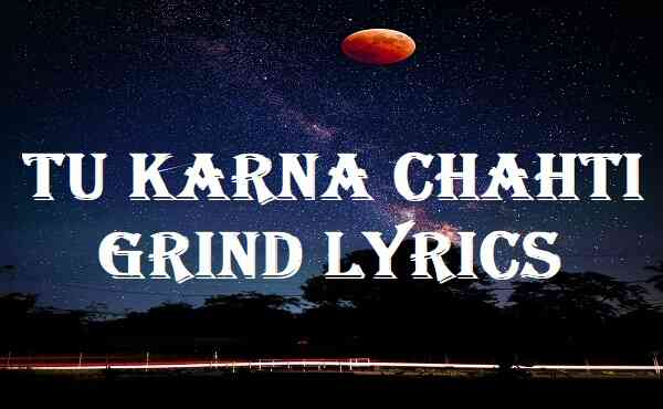 Tu Karna Chahti Grind Lyrics