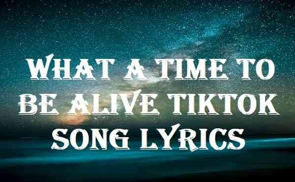 What A Time To Be Alive Tiktok Song Lyrics