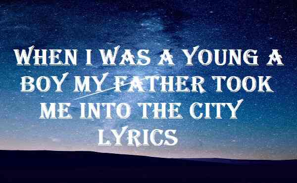 When I Was A Young A Boy My Father Took Me Into The City Lyrics