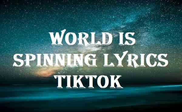 World Is Spinning Lyrics Tiktok