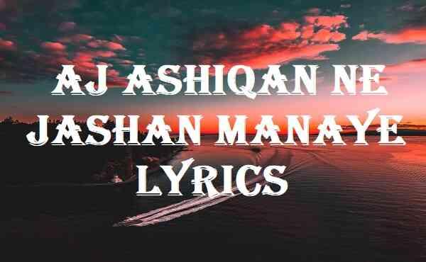 aj ashiqan ne jashan manaye lyrics
